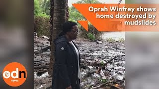 Oprah Winfrey shows home destroyed by mudslides