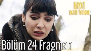 Download Hayat Bazen Tatlıdır 24. Bölüm Fragman Video