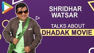 SHRIDHAR WATSAR interview for DHADAK