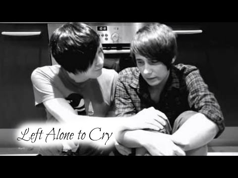 Left Alone to Cry ~ Dan and Phil