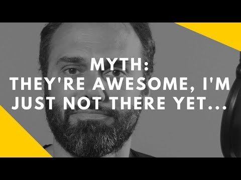 Myth: They're Awesome, I'm Just Not There Yet...