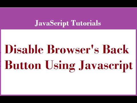 How to Disable Browser's Back Button Using Javascript