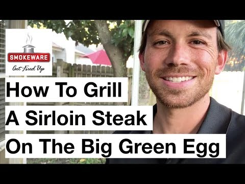 How To Grill A Sirloin Steak On The Big Green Egg (for beginners)