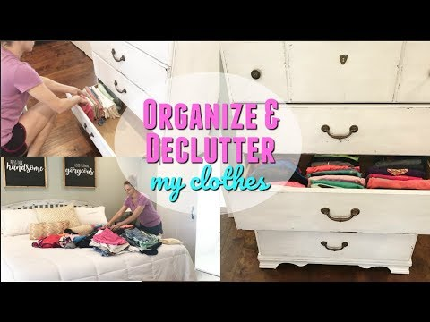 ORGANIZE AND DECLUTTER WITH ME 2018 // HOW I FOLD MY CLOTHES // ORGANIZED DRAWERS