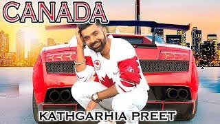 CANADA - OFFICIAL VIDEO - KATHGARHIA PREET (2018)