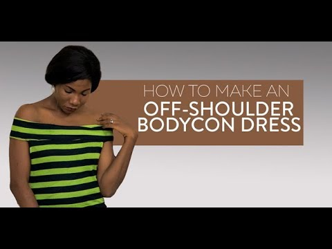 HOW TO MAKE AN OFF SHOULDER BODYCON DRESS