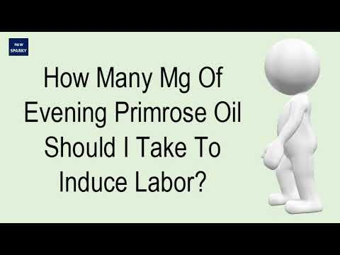 How Many Mg Of Evening Primrose Oil Should I Take To Induce Labor?