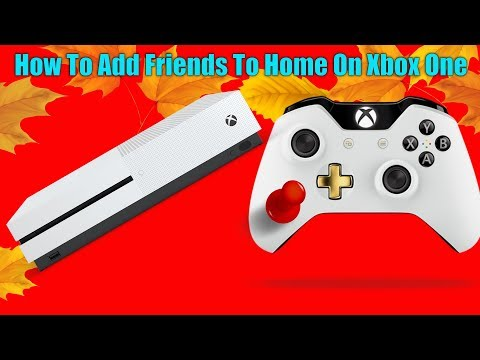 *NEW FALL UPDATE* How To Add Friends To Home On Xbox One