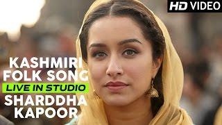 Shraddha Kapoor sings Kashmiri Folk Song   Haider   Live Recording