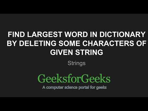 Find largest word in dictionary by deleting some characters of given string | GeeksforGeeks
