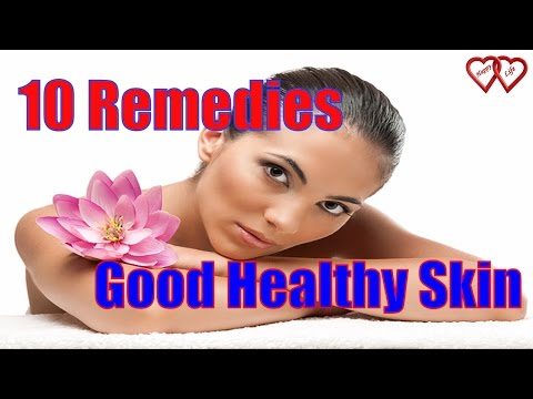 Top 10 Remedies For Good Healthy Skin