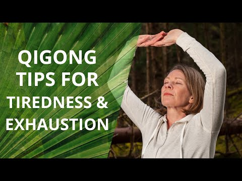 Learn 3 Qigong Tips for Tiredness and Exhaustion
