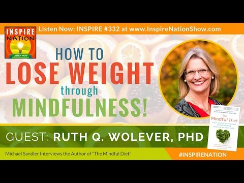 ★ How to Lose Weight & Keep It Off with Mindfulness!   RUTH WOLEVER, PhD   The Mindful Diet