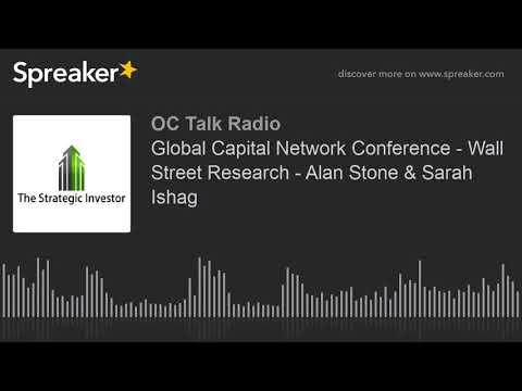 Global Capital Network Conference - Wall Street Research - Alan Stone & Sarah Ishag
