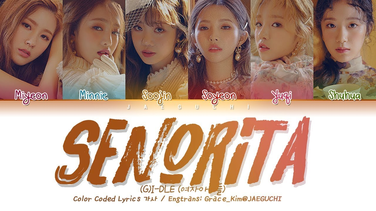 (G)I-DLE (여자아이들) - Senorita (Color Coded s Eng/Rom/Han/가사)