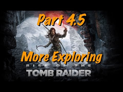 Rise of the Tomb Raider - Live Gameplay Part 4.5