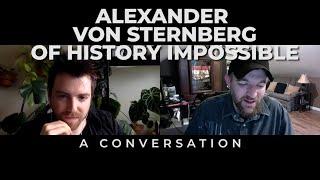 Alexander von Sternberg of History Impossible | A Conversation