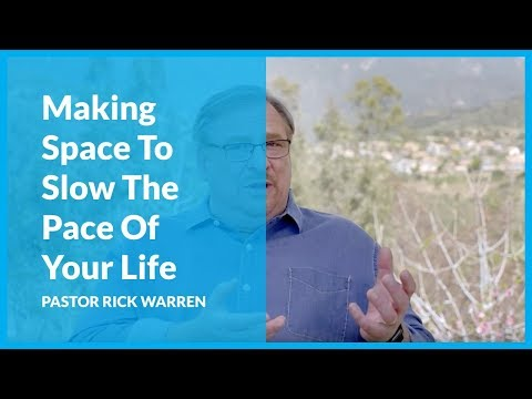 Making Space To Slow The Pace Of Your Life with Rick Warren