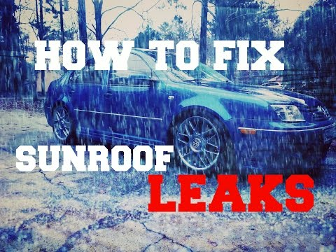 HOW TO FIX SUNROOF LEAKS VW JETTA GOLF AUDI'S ANY CAR