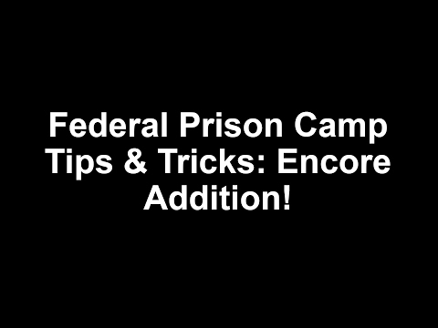 Federal Prison Camp Tips & Tricks: Encore Addition!