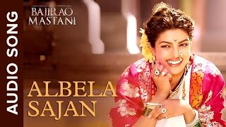 Albela Sajan | Full Audio Song | Bajirao Mastani | Ranveer Singh & Priyanka Chopra