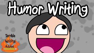 HUMOR WRITING - Terrible Writing Advice