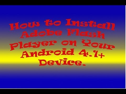 How to Install Adobe Flash Player on your Android 4.1 Devices