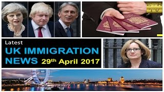 UK Immigration News 29th April 2017