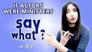 Say What | If Actors Were Ministers| RJ Ira