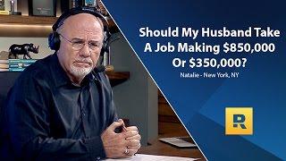 Should My Husband Take A Job Making $850,000 Or $350,000?