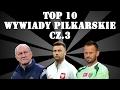 TOP 10 - WYWIADY PIŁKARSKIE cz.3