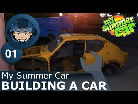 BUILDING A CAR - My Summer Car: Ep. #1 - How To Build a Car & Survive