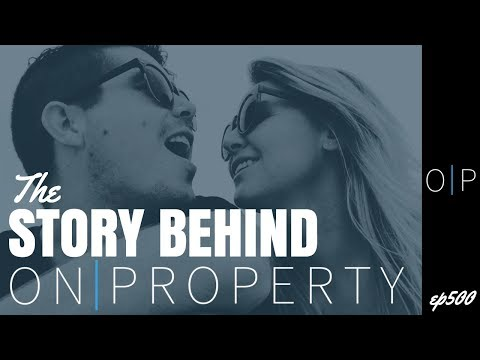The Story Behind On Property - Episode 500!