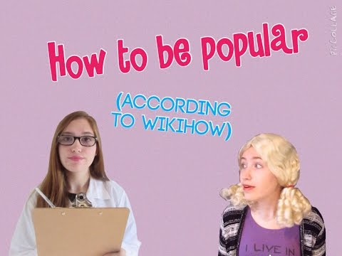 How To Be Popular (According to WikiHow)