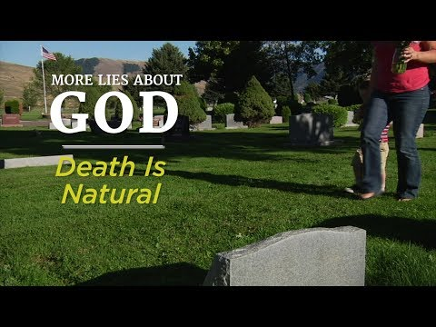 More Lies About God: Death Is Natural