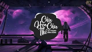 Câu Hẹn Câu Thề (ACV Remix) - Đình Dũng | Nhạc Trẻ Remix EDM Gây Nghiện Hay Nhất 2021