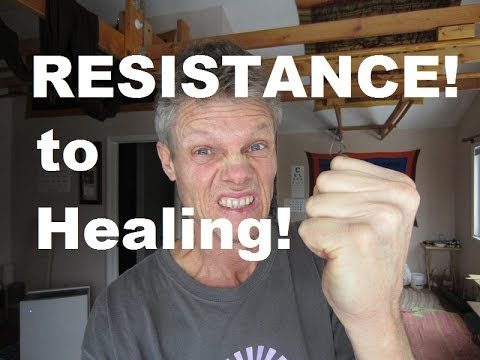 RESISTANCE!!! to Healing, Cleansing, Weight Loss, Detoxing.