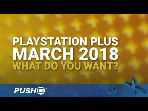 PS Plus Free Games March 2018: What Do You Want? | PlayStation 4 | When Will PS+ Be Announced?