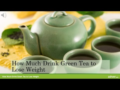 How Much Drink Green Tea to Lose Weight