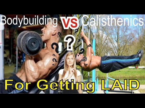 Bodybuilding Vs Calisthenics For Getting Laid. Which Is REALLY Better? Ending The Discussion
