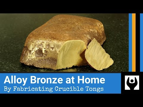 Bronze: Fabricate Crucible Tongs and Shank and Alloy at Home