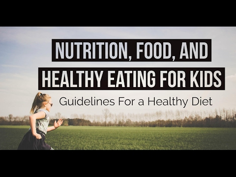 Nutrition, Food, and Healthy Eating for Kids - Guidelines For a Healthy Diet