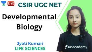 Developmental Biology | Life Sciences | Unacademy Live - CSIR UGC NET | Jyoti Kumari
