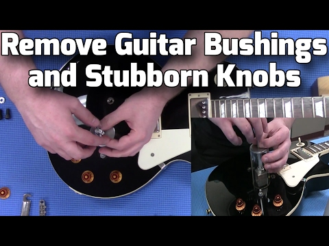 How to Remove Guitar Bushings and Stubborn Knobs