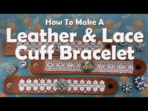 How To Make A Leather And Lace Cuff Bracelet