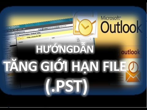 Tăng GIỚI HẠN File PST (.pst) Cho Outlook 2003, 2007, 2010, 2013