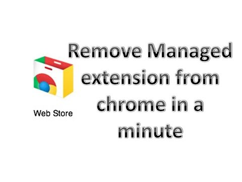Most accurate way to remove managed extension from Google Chrome