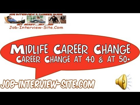 Midlife Career Change: How to Change your Career at 40, or at 50