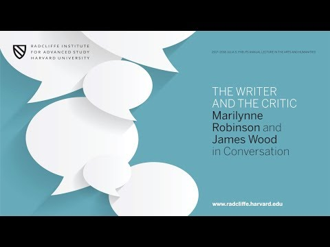 The Writer and the Critic: Marilynne Robinson and James Wood in Conversation || Radcliffe Institute