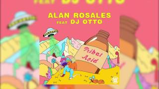 Alan Rosales Feat. Dj Otto - Tribal Acid [worldwide Exclusive]